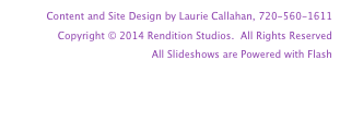 Content and Site Design by Laurie Callahan, 720-560-1611